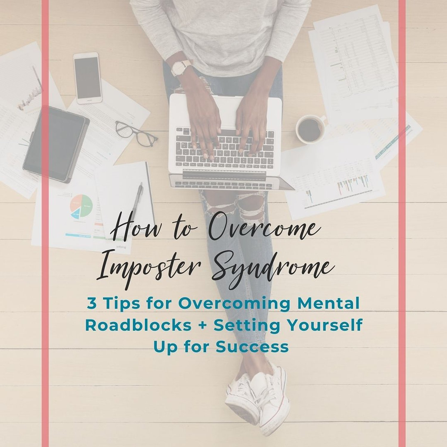 3 tips for overcoming imposter syndrome and creating a mindset for success.